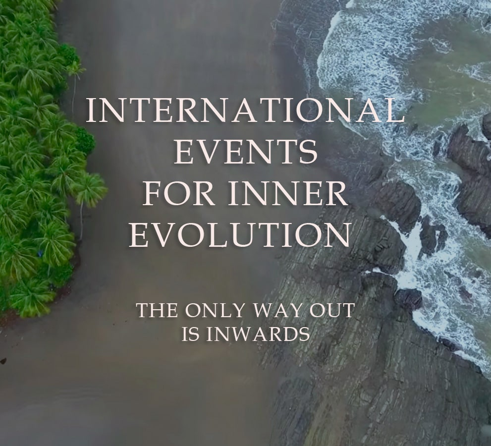 INTERNATIONAL EVENTS FOR INNER EVOLUTION. THE ONLY WAYOUT IS ONWARDS.